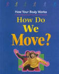 How Do We Move? (How Your Body Works)