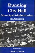 Running City Hall : Municipal Administration in America (2ND 90 Edition)