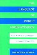 Language of Public Administration : Bureaucracy, Modernity and Postmodernity (95 Edition)