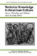 Technical Knowledge in American Culture: Science, Technology, and Medicine Since the Early 1800s (History of American Science & Technology)