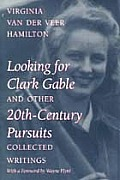Looking for Clark Gable and Other 20th-Century Pursuits: Collected Writings