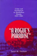 A Rogue's Paradise: Crime and Punishment in Antebellum Florida 1821-1861