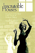 Inscrutable Houses: Metaphors of the Body in the Poems of Elizabeth Bishop