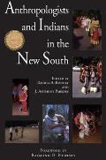 Anthropologists and Indians in the New South (Contemporary American Indian Studies)