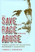 To Save My Race from Abuse: The Life of Samual Robert Cassius