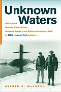 Unknown Waters A First Hand Account of the Historic Under Ice Survey of the Siberian Continental Shelf by USS Queenfish SSN 651