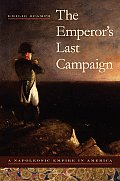 The Emperor's Last Campaign: A Napoleonic Empire in America (Atlantic Crossings) Cover