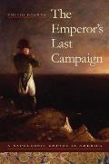 The Emperor's Last Campaign: A Napoleonic Empire in America