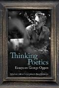 Thinking Poetics: Essays on George Oppen