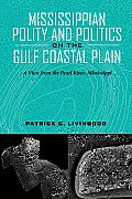 Mississippian Polity and Politics on the Gulf Coastal Plain: A View from the Pearl River, Mississippi