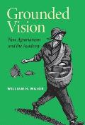 Grounded Vision: New Agrarianism and the Academy Cover