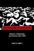 Poets beyond the barricade; rhetoric, citizenship, and dissent after 1960