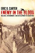 Enemy in the Blood Malaria Environment & Development in Argentina