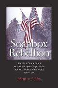 Soapbox Rebellion: The Hobo Orator Union and the Free Speech Fights of the Industrial Workers of the World, 1909-1916 (Albma Rhetoric Cult & Soc Crit)