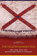 The Yellowhammer War: The Civil War and Reconstruction in Alabama