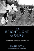 This Bright Light of Ours: Stories from the Voting Rights Fight (Modern South)