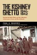 The Kishinev Ghetto, 1941-1942: A Documentary History of the Holocaust in Romania's Contested Borderlands