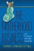 The Motherhood Business: Consumption, Communication, and Privilege (Albma Rhetoric Cult & Soc Crit)