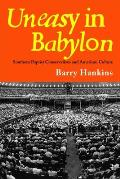 Uneasy in Babylon Southern Baptist Conservatives & American Culture