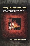 Every Goodbye Aint Gone An Anthology of Innovative Poetry by African Americans