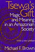 Tsewa's Gift: Magic and Meaning in an Amazonian Society (06 Edition)