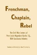 Frenchman, Chaplain, Rebel: The Civil War Letters of Pere Louis-Hippoltye Gache, S.J., 10th Louisiana Infantry