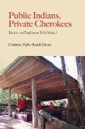 Public Indians Private Cherokees Tourism & Tradition on Tribal Ground