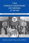 The Foreign Missionary Enterprise at Home: Explorations in North American Cultural History