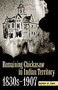 Remaining Chickasaw in Indian Territory, 1830s-1907