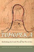 Tohopeka: Rethinking the Creek War and the War of 1812