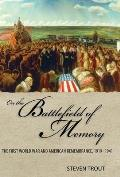 On The Battlefield Of Memory The First World War & American Remembrance 1919 1941