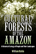 Cultural Forests of the Amazon: A Historical Ecology of People and Their Landscapes