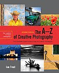 The A-Z of Creative Photography, Revised Edition: A Complete Guide to More Than 70 Creative Techniques