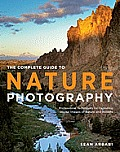 Complete Guide to Nature Photography Professional Techniques for Capturing Digital Images of Nature & Wildlife
