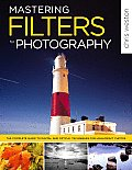 Mastering Filters for Photography: The Complete Guide to Digital and Optical Techniques for High-Impact Photos