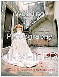 Wedding Photography Unveiled: Inspiration and Insight from 20 Top Photographers Cover