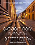 Extraordinary Everyday Photography: Awaken Your Vision to Create Stunning Images Wherever You Are Cover
