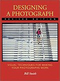 Designing a Photograph Visual Techniques for Making Your Photographs Work