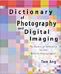 Dictionary of Photography & Digital Imaging The Essential Reference for the Modern Photographer
