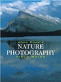 John Shaw's Nature Photography Field Guide: The Nature Photographer's Complete Guide to Professional Field Techniques (Photography for All Levels: Intermediate) Cover