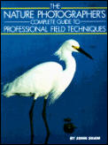 Nature Photographers Complete Guide To Profess