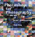 Photoshop For Photography The Art Of Pixel Processing