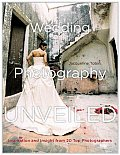 Wedding Photography Unveiled Inspiration & Insight from 20 Top Photographers