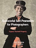 Successful Self Promotion for Photographers Expose Yourself Properly
