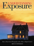 Understanding Exposure: How to Shoot Great Photographs with a Film or Digital Camera Revised Edition