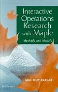 Interactive Operations Research with Maple: Methods and Models
