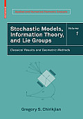 Stochastic Models, Information Theory, and Lie Groups, Volume 1: Classical Results and Geometric Methods