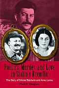 Politics, Murder, and Love in Stalin's Kremlin: The Story of Nikolai Bukharin and Anna Larina (Hoover Inst Press Publication) Cover