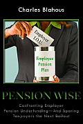 Pension wise; confronting employer pension underfunding--and sparing taxpayers the next bailout