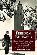 Freedom Betrayed: Herbert Hoover's Secret History of the Second World War and Its Aftermath Cover